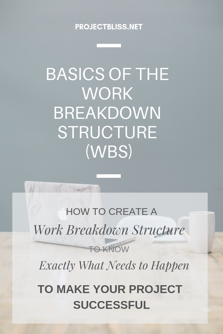 Work Breakdown Structure WBS Basics - How to create a WBS that tells exactly what needs to happen to make your project successful https://projectbliss.net/basics-of-the-work-breakdown-structure-wbs/