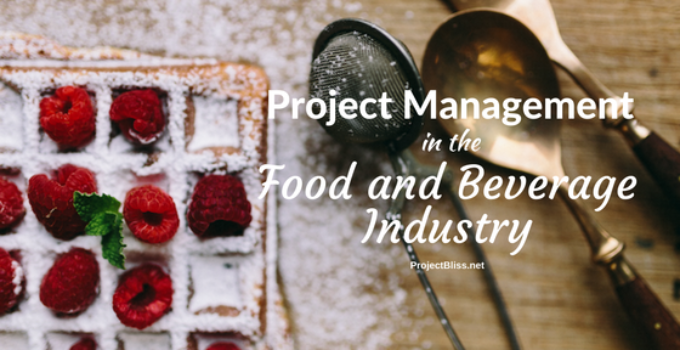 Project Management in the Food and Beverage Industry