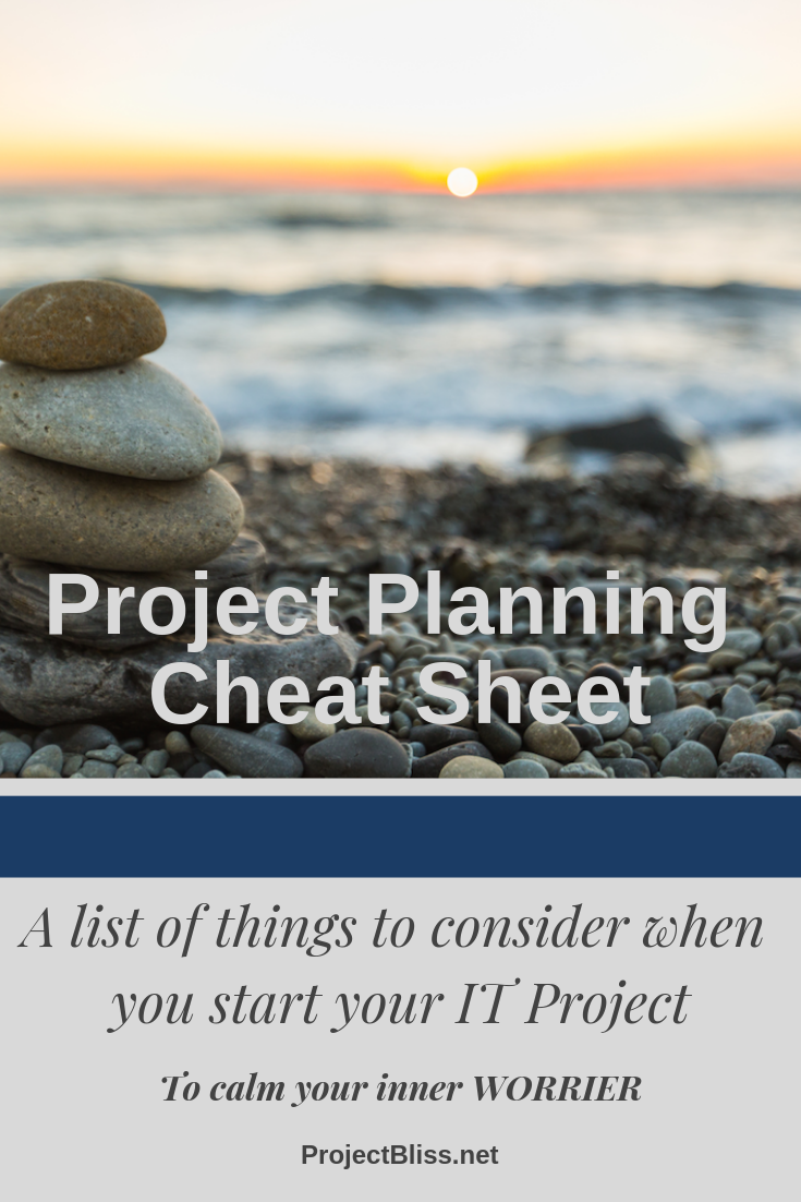 Project Planning Cheat Sheet - A list of things to consider when you start your IT project https://projectbliss.net/project-cheat-sheet/